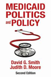 Medicaid Politics and Policy: Second Edition, Edition 2