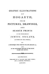 Graphic Illustrations of Hogarth: From Pictures, Drawings, and Scarce Prints, in the Possession of Samuel Ireland ..