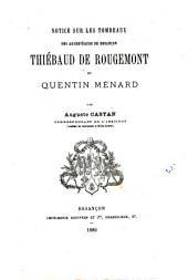 Notice sur les tombeaux des archevêques de Besançon, Thiébaud de Rougemont et Quentin Ménard: extrait des mémoires de la Société d'émulation du Doubs