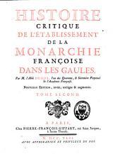 Histoire critique de l'établissement de la monarchie françoise dans les Gaules: Volume2