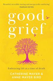 Good Grief  Embracing life at a time of death PDF