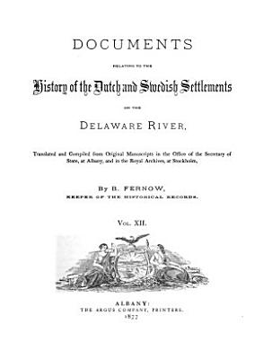 Documents Relative to the Colonial History of the State of New York  new ser   v  1 Documents relating to the history of the Dutch and Swedish settlements on the Delaware River     1877 PDF