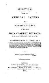 Selections from the Medical Papers and Correspondence of the Late John Coakley Lettsom