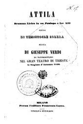 Attila: dramma lirico in un prologo e tre atti : da rappresentarsi nel Gran Teatro di Trieste la stagione d'autunno 1846
