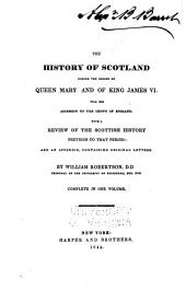 The History of Scotland During the Reigns of Queen Mary and of King James VI.: Til His Accession to the Crown of England