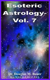 ESOTERIC ASTROLOGY - VOL. 7: THE SOUL'S PURPOSE, CASES 1 - 16