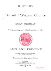 History of Detroit and Wayne County and Early Michigan: A Chronological Cyclopedia of the Past and Present, Volume 2