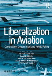 Liberalization in Aviation: Competition, Cooperation and Public Policy