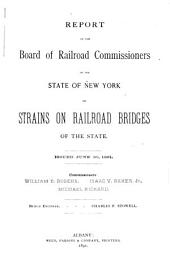 Report on Strains on Railroad Bridges of the State. Issued June 30, 1891 ...