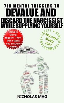 710 Mental Triggers to Devalue and Discard the Narcissist While Supplying Yourself