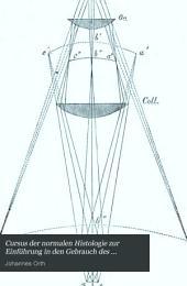 Cursus der normalen Histologie zur Einführung in den Gebrauch des Mikroskopes sowie in das practische Studium der Gewebelehre