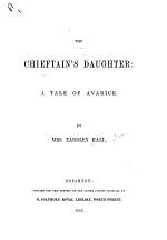 The Chieftain's Daughter; a Tale of Avarice. [In Verse.]