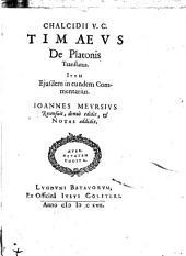 Chalcidii V.C. Timaeus de Platonis translatus. Item ejusdem in eundem Commentarius. Ioannes Meursius recensuit, denuò edidit, & notas addidit