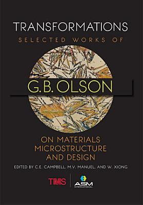 Transformations Selected Works of G.B. Olson on Materials, Microstrucutre, and Design