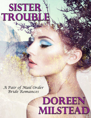 Sister Trouble  A Pair of Mail Order Bride Romances