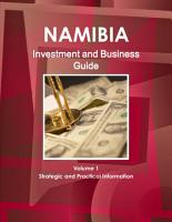 Namibia Investment and Business Guide Volume 1 Strategic and Practical Information PDF