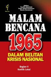 Malam Bencana 1965 Dalam Belitan Krisis Nasional: Bagian II Konflik Lokal, Volume 2