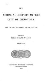 The Memorial History of the City of New-York: From Its First Settlement to the Year 1892, Volume 1