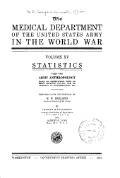 The Medical Department of the United States Army in the World War: Statistics, pt. 1: Army anthropology, based on observations made on draft recruits, 1917-1918, and on veterans at demobilization, 1919, by C. B. Davenport and A. G. Love. 1921. Statistics, pt. 2: Medicl and casualty statistics based on the medical records of the United States Army, April 1, 1917, to December 31, 1919, inclusive, by A. G. Love. 1925