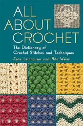 All about Crochet: The Dictionary of Crochet Stitches and Techniques