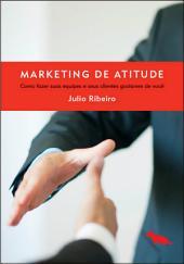 Marketing de atitude: Como fazer suas equipes e seus clientes gostarem de você