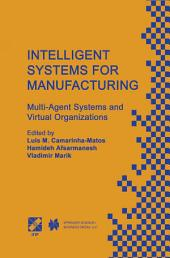 Intelligent Systems for Manufacturing: Multi-Agent Systems and Virtual Organizations Proceedings of the BASYS'98 — 3rd IEEE/IFIP International Conference on Information Technology for BALANCED AUTOMATION SYSTEMS in Manufacturing Prague, Czech Republic, August 1998