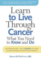 Learn to Live Through Cancer: What You Need to Know and Do