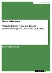 """Wilhelm Buschs """"Fink und Frosch"""". Gesamtplanung von Unterricht (8. Klasse)"""