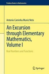An Excursion through Elementary Mathematics, Volume I: Real Numbers and Functions