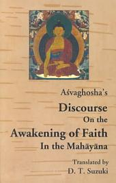 Açvaghosha's Discourse on the Awakening of Faith in the Mahâyâna