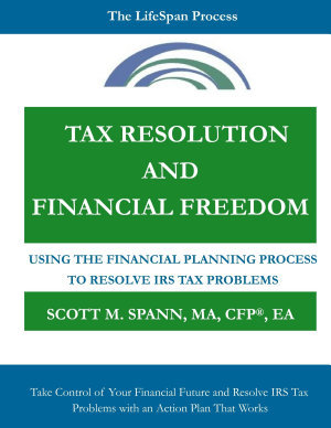 Tax Resolution and Financial Freedom  Using the Financial Planning Process to Resolve IRS Tax Problems PDF