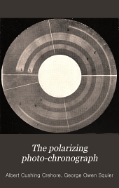 The Polarizing Photo-chronograph: Being an Account of Experiments in the U.S. Artillery School, Fort Monroe, Va., in Developing this Instrument