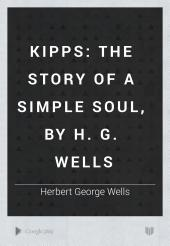 Kipps: The Story of a Simple Soul, by H. G. Wells