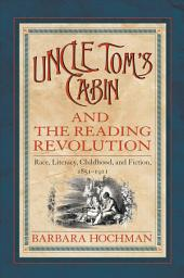 Uncle Tom's Cabin and the Reading Revolution: Race, Literacy, Childhood, and Fiction, 1851-1911