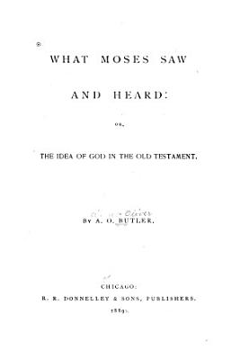What Moses Saw and Heard  Or  The Idea of God in the Old Testament PDF