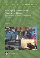Developing the Workforce, Shaping the Future: Transformation of Madagascar s Post-basic Education