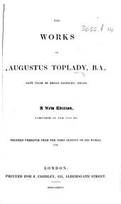 The Works of Augustus Toplady ... A New Edition, Complete in One Volume. Printed Verbatim from the First Edition of His Works, 1794