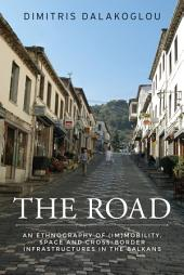 The Road: An Ethnography of (Im)mobility, Space, and Cross-border Infrastructures in the Balkans
