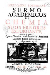 Hermanni Boerhaave Sermo academicus De chemia suos errores expurgante, quem habuit, quum chemiæ professionem in Academia Lugduno-Batava auspicaretur. 21 Septembris 1718