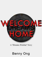 "Welcome Home: A ""Dreams: Pristine"" Story"
