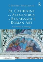 St Catherine Of Alexandria In Renaissance Roman Art Book PDF