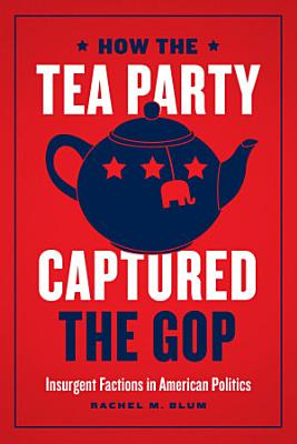How the Tea Party Captured the GOP