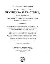 Incerti auctoris liber de expugnatione Memphidis et Alexandriae, vulgo adscriptus Abou Abdallae Mohammedi Omari filio, Wakidaeo, medinensi,