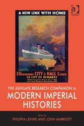 The Ashgate Research Companion To Modern Imperial Histories Book PDF
