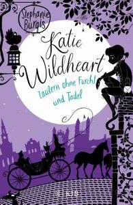 Katie Wildheart     Zaubern ohne Furcht und Tadel PDF