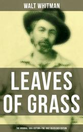 LEAVES OF GRASS (The Original 1855 Edition & The 1892 Death Bed Edition)