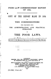 Poor Law Commissioners' Report of 1834: Copy of the Report Made in 1834 by the Commissioners for Inquiring Into the Administration and Practical Operation of the Poor Laws