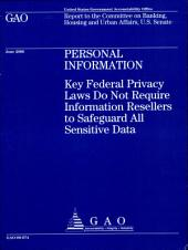 Personal Information: Key Federal Privacy Laws Do Not Require the Information Resellers to Safeguard All Sensitive Data