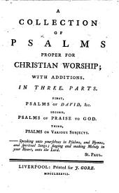 A Collection of Psalms proper for Christian worship; with additions, etc. [Compiled by William Enfield.]