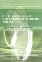 River Basin Commissions and Other Institutions for Transboundary Water Cooperation: Capacity for Water Cooperation in Eastern Europe, Caucasus and Central Asia